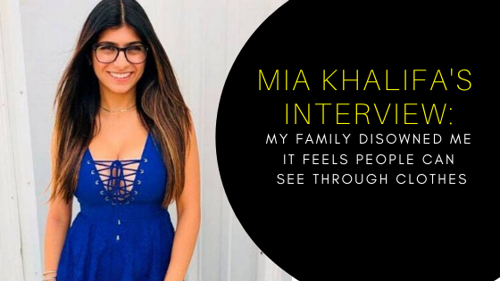 Mia Khalifa's Interview, Industry, life, google search, clithes